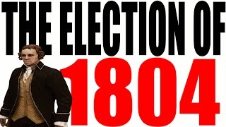 The 1804 Presidential Election Explained