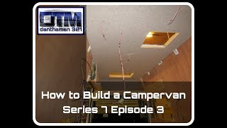 How to Build a Campervan Citroen Relay LWB extra high roof Series 7 Episode 3