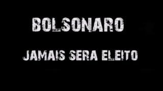 BOLSONARO JAMAIS SERÁ ELEITO!