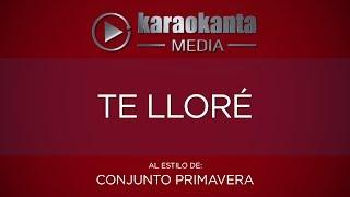 Karaokanta - Conjunto Primavera - Te llore