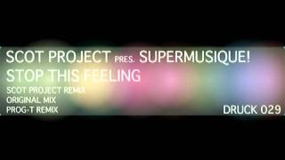scot project pres. supermusique! - stop this feeling (original mix short)