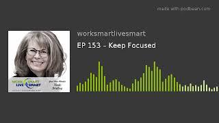 EP 153 – Keep Focused