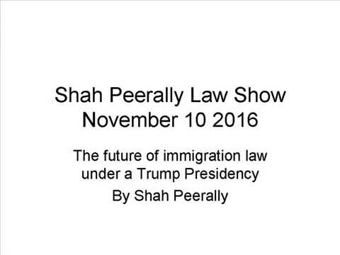 The future of Immigration Law under Trump  | Shah Peerally Law Show