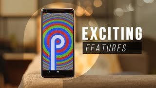 Android P: 7 Most Exciting Features!