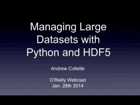 Managing Large Datasets with Python and HDF5 - O'Reilly Webcast