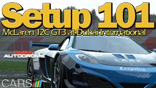 Setup 101: Tuning the McLaren GT3 for Dubai International - 1:33.x (Project CARS)