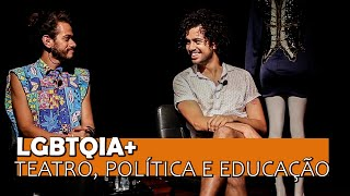 LGBTQIA+, Teatro, Política e Educação l MISTURA l 27
