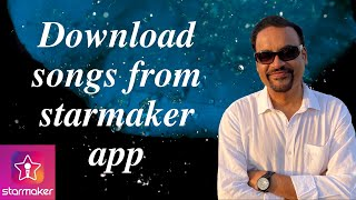 How to download songs from StarMaker App as .mp3 & .mp4 files?   HINDI