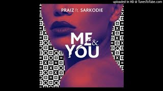 Praiz ft. Sarkodie - Me & You