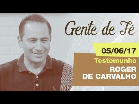 Gente de Fé - 05/06/17 - Roger Carvalho