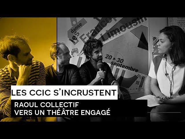 [Les CCIC s'incrustent] Raoul Collectif : vers un théâtre engagé