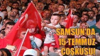Samsun'da 15 Temmuz Coşkusu!