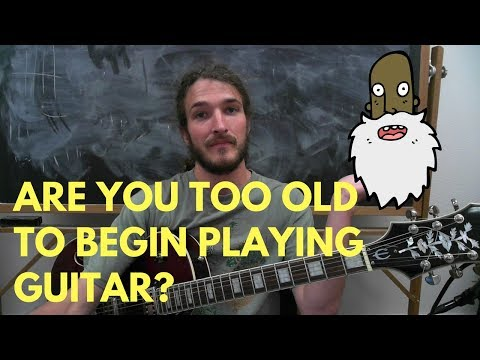 Are You Too Old To Begin Playing Guitar?
