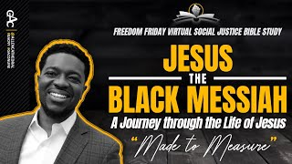 Jesus The Black Messiah | Made To Measure | Freedom Friday Bible Study