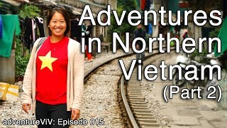 Adventures in Northern Vietnam (P2) - Sapa and Hanoi