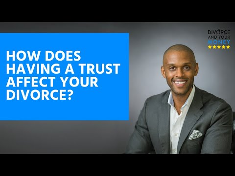 How Does Having a Trust Affect Your Divorce?