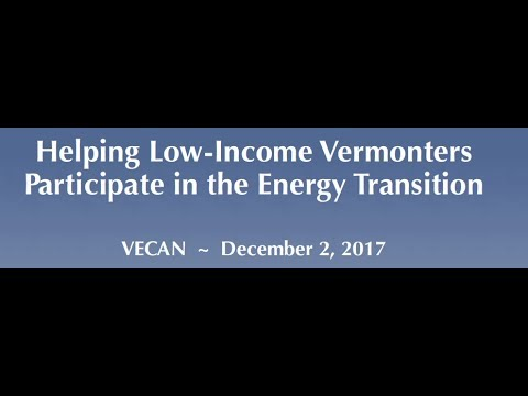 VECAN 2017 Conference - Helping Low Income Vermonters Participate in the Energy Transition (Part 2)