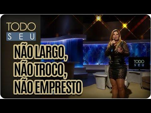 Não Largo, Não Troco, Não Empresto | Paula Mattos - Todo Seu (10/01/18)
