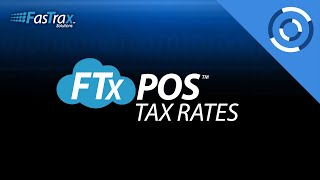 FasTrax Cloud POS - Creating and Editing Tax Rates