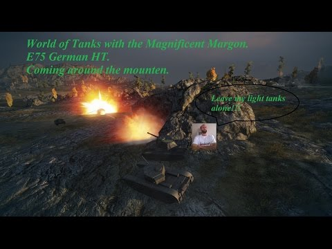 E75 Coming around the mounten World of Tanks with the Magnificent Margon