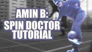 SPIN DOCTOR Tutorial ft. Amin B. | Street Tutorials