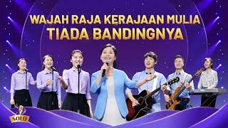 Lagu Pujian Rohani Kristen - Wajah Raja Kerajaan Mulia Tiada Bandingnya
