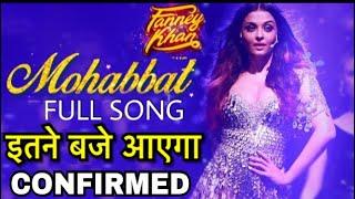 Fanney Khan : Mohabbat song Release Timing Confirmed, Aishwarya Rai, Sunidhi Chauhan, Anil Kapoor