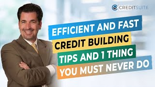 Efficient and Fast Credit Building Tips and 1 Thing You Must NEVER Do