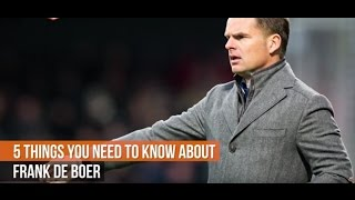 Frank de Boer - 5 things you need to know