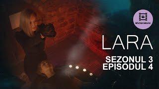 LARA Sezonul 3 Episodul 4 INTRE VIATA SI MOARTE
