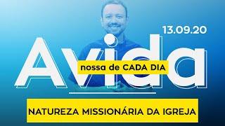 NATUREZA MISSIONÁRIA DA IGREJA / A vida nossa de cada dia - 13/09/20