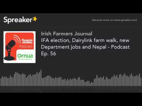 IFA election, Dairylink farm walk, new Department jobs and Nepal - Podcast Ep. 56