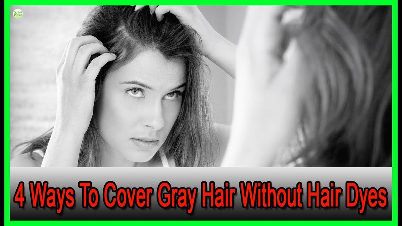 4 Ways To Cover Gray Hair Without Hair Dyes Best Home Remedies