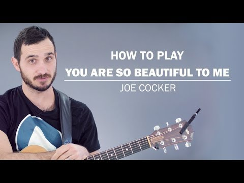 You Are So Beautiful To Me (Joe Cocker) | How To Play On Guitar