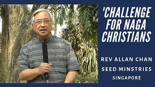 Challenge for Naga Christians! Rev Allan Chan Part2