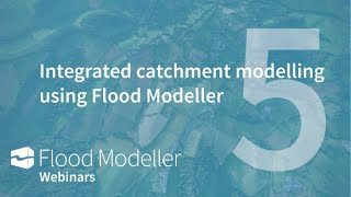 Integrated catchment modelling using Flood Modeller