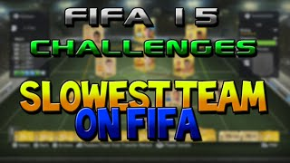 Fifa 15 - Slowest Team on Fifa! - Fifa Challenges Thumbnail
