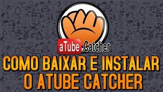 Atube catcher 2019 Download - Baixar e instalar Atube Catcher atualizado
