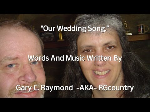 Our Wedding Song  - Words And Music Written By Gary C  Raymond 1990  -AKA-  RGcountry