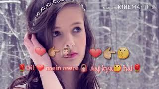 💖 Keh du tumhe 💑 Ya chup rahoon 💖 Dil mein mere 👰 Aaj kya hai 😘😘😘 Song
