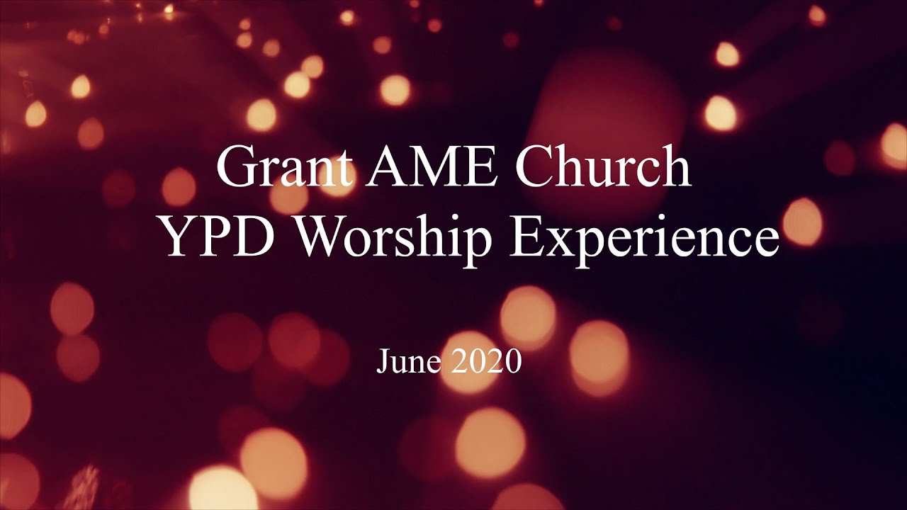 Grant AME YPD Worship Experience   June 2020 Presentation
