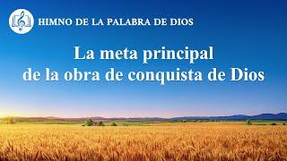 Canción cristiana | La meta principal de la obra de conquista de Dios