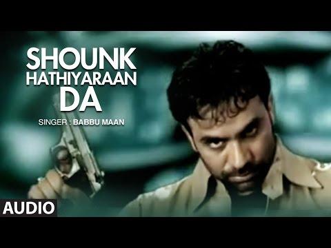 Babbu Maan : Mitran Nu Shounk Hathiyaran Da Full Audio Song | Hit Punjabi Song