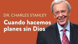 Cuando hacemos planes sin Dios – Dr. Charles Stanley