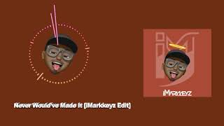 Marvin Sapp - Never Would ve Made It iMarkkeyz x DJ Dani Golde Edit
