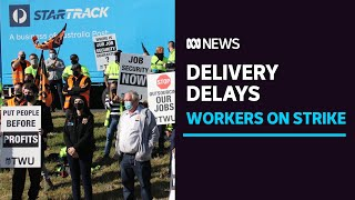 Parcel delivery delays grow as StarTrack workers go on strike   ABC News
