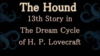 The Hound, 13th Story in The Dream Cycle of H  P  Lovecraft 1922