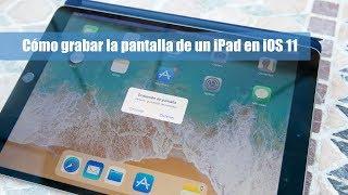 Cómo grabar la pantalla de un iPad en iOS 11