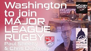 Major League Rugby in Washington. Paul Sheehy and Chris Dunlavey | RUGBY WRAP UP