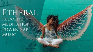 Etheral   Soothing Relaxing Calm Meditation Music  Peaceful Ambient Music  Enhance Your Mood